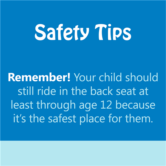 safety tips card with text: remember! your child should still ride in the back seat at least through age 12 because it's the safest place for them.